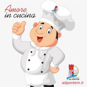 """""""Amore in cucina"""" un successo senza precedenti per la Pro Loco Ad Pontem. Tutti i nomi dei concorrenti e i relativi piatti."""