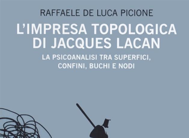 L'IMPRESA TOPOLOGICA DI JACQUES LACAN. LA PSICANALISI TRA SUPERFICI, CONFINI, BUCHI E NODI