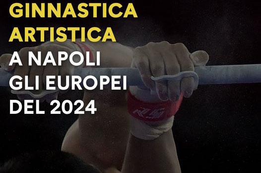 A NAPOLI I CAMPIONATI EUROPEI DI GINNASTICA DEL 2024